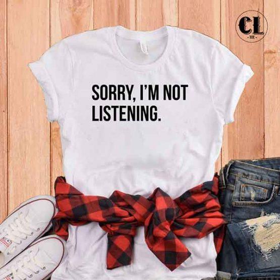 T-Shirt Sorry I'm Not Listening