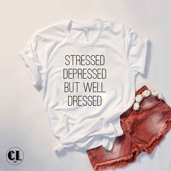 T-Shirt Stressed Depressed But Well Dressed