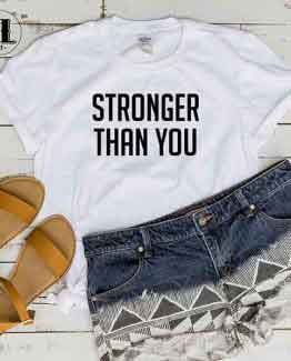 T-Shirt Stronger Than You