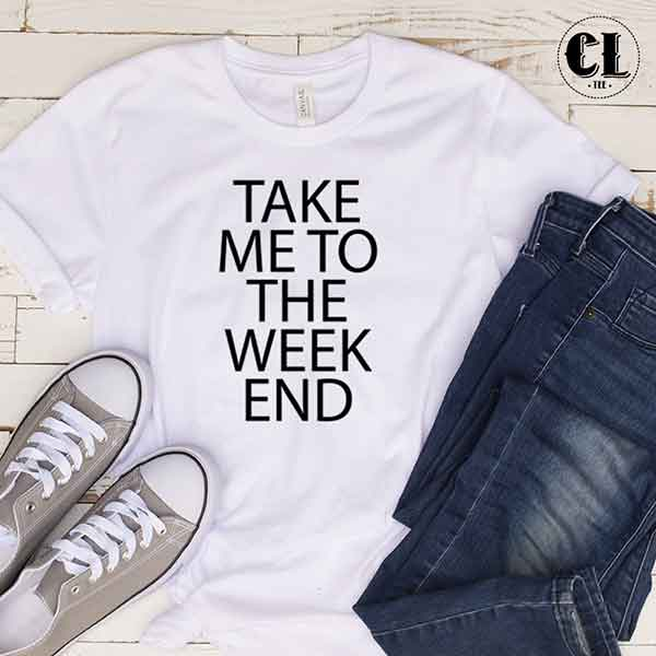 T-Shirt Take Me To The Week End