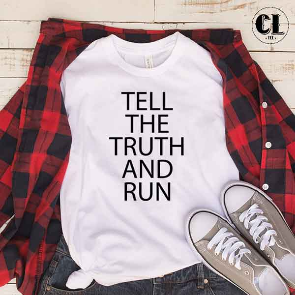 T-Shirt Tell The Truth And Run ~ Clotee.com Tumblr T ...