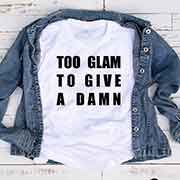 T-Shirt Too Glam To Give A Damn