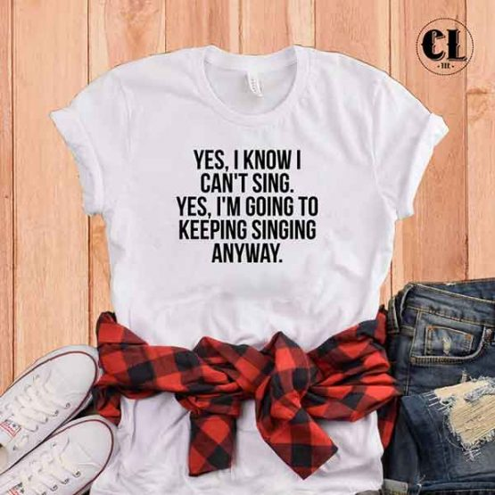 T-Shirt Yes I Know I Can't Sing