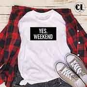 T-Shirt Yes Weekend