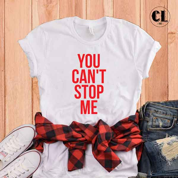 T-Shirt You Can't Stop Me