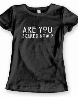 T-Shirt Are You Scared Now?