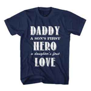 T-Shirt Daddy A Son's Hero and A Daughter First Love