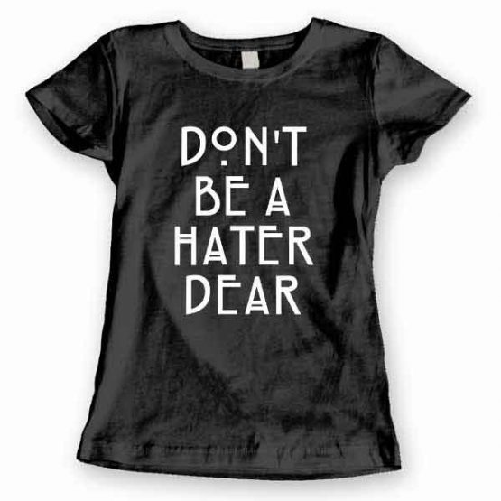 T-Shirt Don't Be A Hater Dear