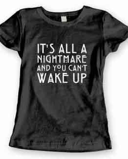 T-Shirt It's All Nightmare And You Can't Wake Up