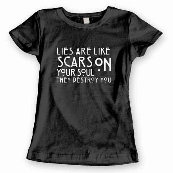 T-Shirt Lies Are Like Scars On Your Soul. They Destroy You