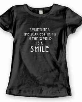 T-Shirt Sometimes The Scariest Thing In The World Is A Smile