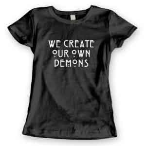 T-Shirt We Create Our Own Demons