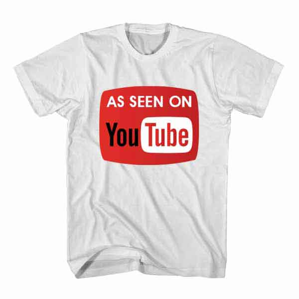 T-Shirt As Seen On Youtube, Youtuber T-Shirt
