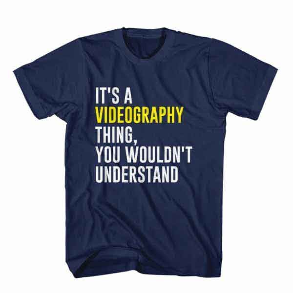 T-Shirt It's Videography Thing, You Wouldn't Understand, Youtuber T-Shirt