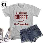 T-Shirt All I Need Is Coffee and Red Lipstick