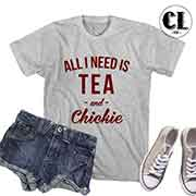 T-Shirt All I Need Is Tea and Chickie
