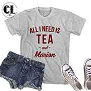 T-Shirt All I Need Is Tea and Marion
