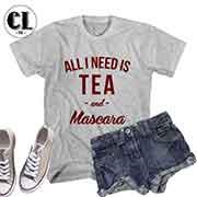 T-Shirt All I Need Is Tea and Mascara