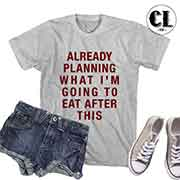 T-Shirt Already Planning What I'm Going To Eat After This