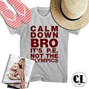 T-Shirt Calm Down Bro It's Pe Not The Olympics