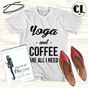 T-Shirt Yoga and Coffee Are All I Need