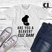 T-Shirt Are You A Beaver