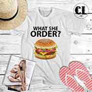 T-Shirt What She Order Burger