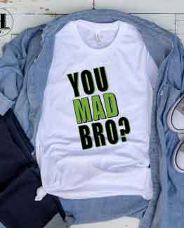 T-Shirt You Mad Bro