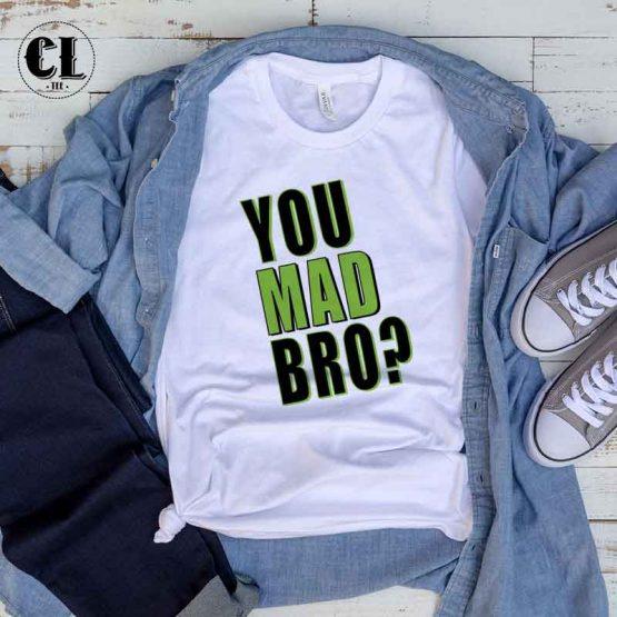 T-Shirt You Mad Bro