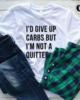 T-Shirt I'd Give Up Carbs