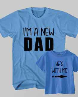 Father and Son Clothing T-Shirt New Dad He's With Me