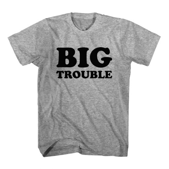 Big Troubles T-Shirt