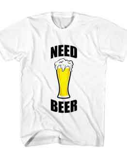 Need Beer T-Shirt