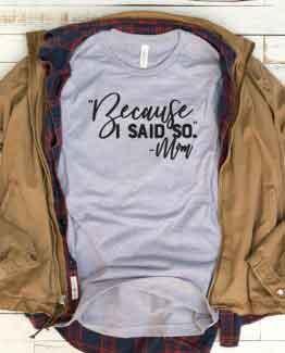 T-Shirt Because I Said So Mom Life