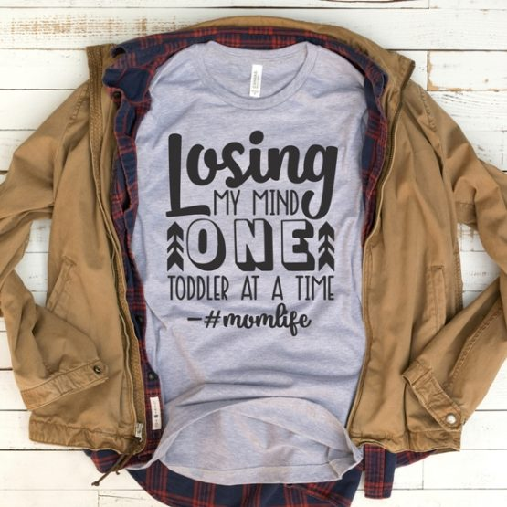 T-Shirt Losing My Mind One Toddler At A Time Mom Life