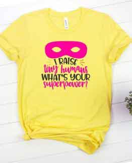 T-Shirt Mom Superpower Raise Tiny Human Yellow