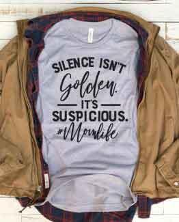 T-Shirt Silence Isnt Golden Mom Life