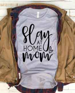 T-Shirt Slay At Home Mom Mother Life