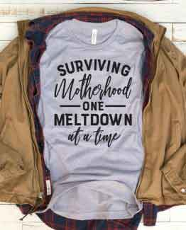 T-Shirt Surviving Motherhood One Meltdown At A Time Mom Life