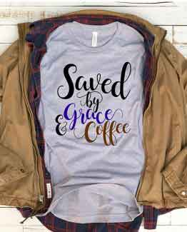 T-Shirt Saved By Grace & Coffee