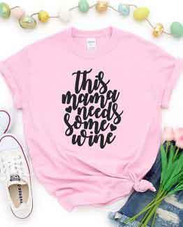 T-Shirt This Mama Needs Some Wine Mom Life