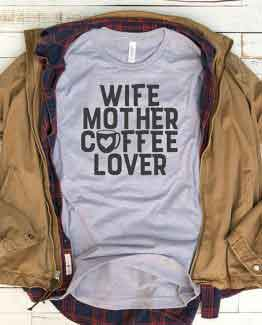 T-Shirt Wife Mother Coffee Lover Mom Life