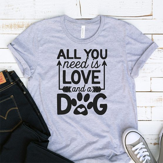 T-Shirt All You Need Is Love And A Dog Pet Lover