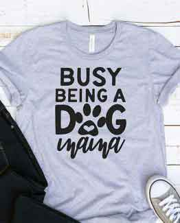 T-Shirt Busy Being A Dog Mama Pet Lover