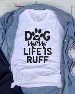 T-Shirt Dog Mom Life Is Ruff Pet Lover