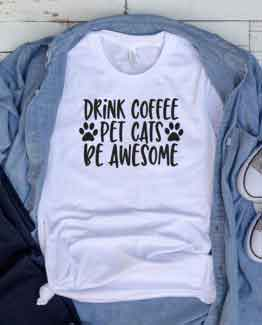T-Shirt Drink Coffee Pet Cats Be Awesome Pet Lover