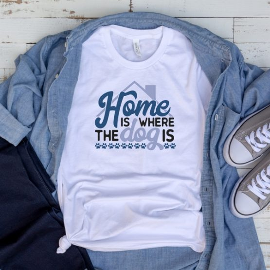 T-Shirt Home Is Where The Dog Is Pet Lover