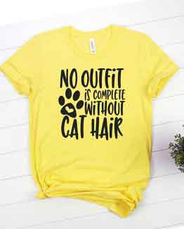 T-Shirt No Outfit Is Complete Without Cat Hair Pet Lover
