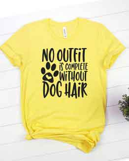 T-Shirt No Outfit Is Complete Without Dog Hair Pet Lover