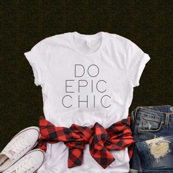 T-Shirt Do Epic Chic by Clotee.com Tumblr Aesthetic Clothing